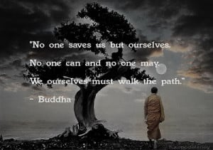 No one saves us but ourselves; no one can and no one may. We ...