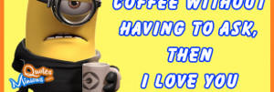 If you bring me Coffee without having to ask, then I love you. Happy ...