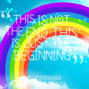 Quotes Picture: this is not the end,this is just the beginning