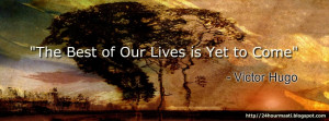 The best of our lives is yet to come