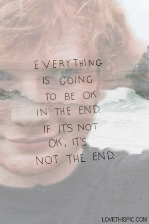everythings going to be ok in the end