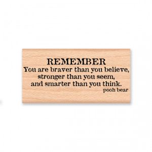 POOH QUOTE-REMEMBER You are braver than you believe, stronger than you ...