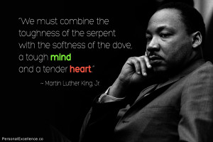 "... the dove, a tough mind and a tender heart."" ~ Martin Luther King Jr"
