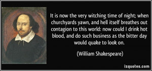 It is now the very witching time of night; when churchyards yawn, and ...