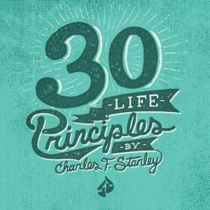 30 Life Principles ~ Charles Stanley