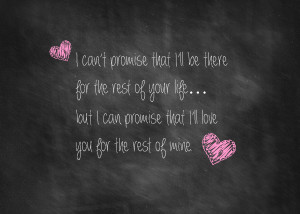 can t promise that i ll be there for the rest of your life but i can ...