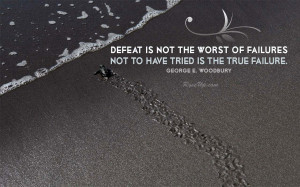 Defeat Is Not The Worst Of Failures Not To Have Tried Is The True ...