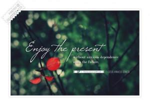 Enjoy the present quote