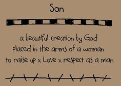 ... to raise up, love and respect as a man. Quotes, quotes about son, sons