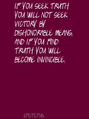 If You Seek Truth You Will Not Seek Victory By Dishonorable Means.
