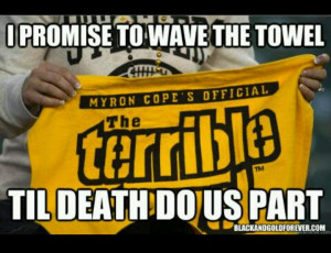 Steelers fan NO MATTER WHAT!