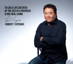 Robert Kiyosaki Money Quote - To live a life dictated by the size of a ...