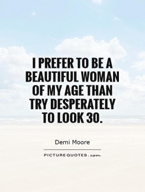 Beautiful Quotes Beauty Quotes Age Quotes Aging Quotes Demi Moore