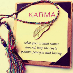 Karma, What Goes Around Comes Around, Keep The Circle Positive: Quote ...