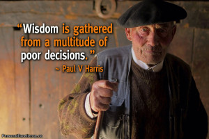 "... is gathered from a multitude of poor decisions."" ~ Paul V Harris"
