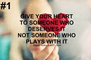Give your heart to someone who deserves it, not someone who plays with ...