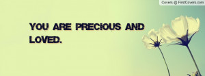 You are Precious and Loved Profile Facebook Covers