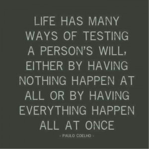 Life has many ways of testing a person's will....either by having ...