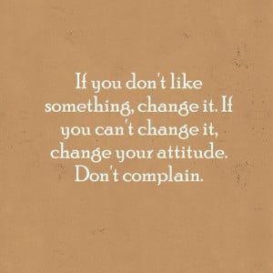 Stop Complaining Quotes Stop complaining.