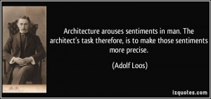 Architecture arouses sentiments in man. The architect's task therefore ...