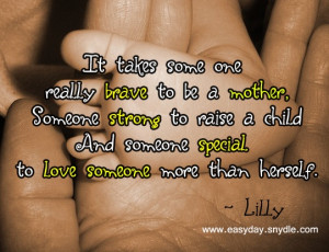 It Takes Some One Really Brave To Be Mother, Someone Strong To ...