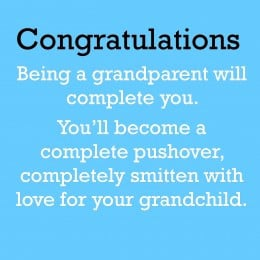 Congratulations. Being A Grandparent Will Complete You. You'll ...