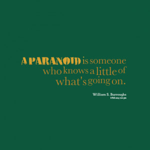 Quotes Picture: a paranoid is someone who knows a little of what's ...