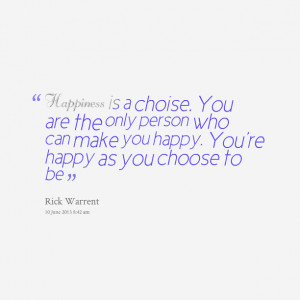 ... only person who can make you happy you're happy as you choose to be