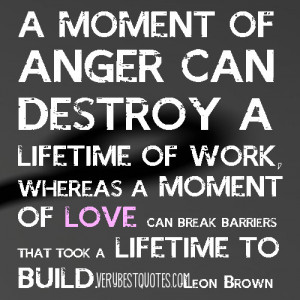 Moment of Anger Can Destroy A Lifetime of Work ~ Anger Quote