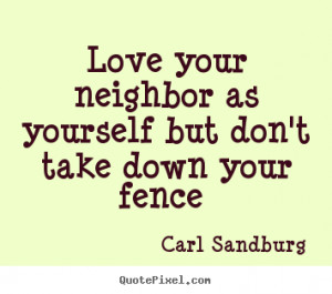 Love quotes - Love your neighbor as yourself but don't take down your ...