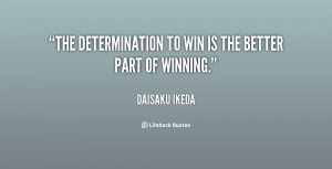 """The determination to win is the better part of winning."""""""