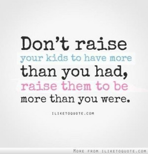 Raise your kids picture quotes image sayings