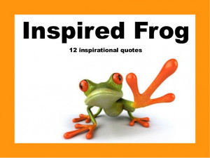 Inspired Frog : 12 inspirational quotes
