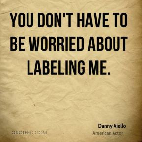 Danny Aiello - You don't have to be worried about labeling me.