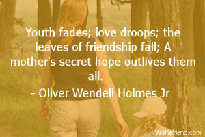 Youth fades love droops the leaves of friendship fall A mother 39 s