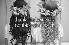 ... for being my nonbiological sister more friends nonbiolog sisters 2 1