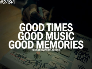 Good Times Good Music Good Memories - Music Quote