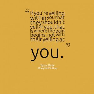 Quotes Picture: if youre yelling within you that they shouldnt yell at ...