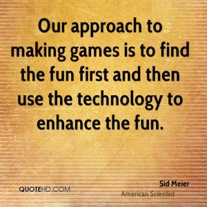 sid-meier-sid-meier-our-approach-to-making-games-is-to-find-the-fun ...