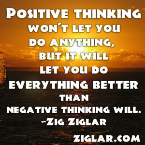 Positive thinking won't let you do anything but it will let you do ...
