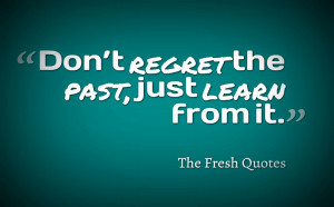 Short Quotes: Don't regret the past, just learn from it. Ben Ipock