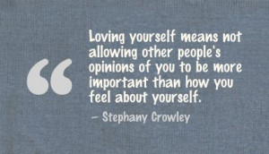 Loving Yourself Other People's Opinions of you to be more important ...