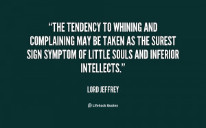 The tendency to whining and complaining may be taken as the surest ...