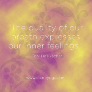 The quality of our breath expresses our inner feelings. ~TKV ...