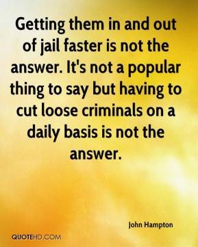 Getting them in and out of jail faster is not the answer. It's not a ...