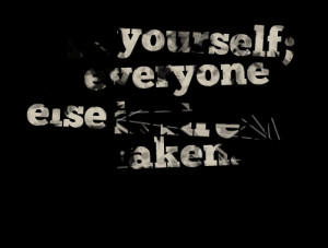 ... to look like someone else remember be you and everyone else is taken