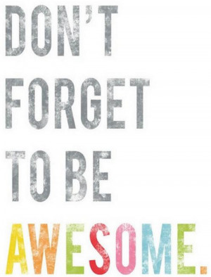 Don't Forget To Be Awesome - Positive Quote