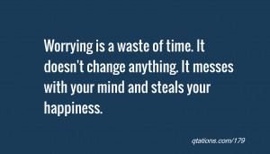 Image for Quote #179: Worrying is a waste of time. It doesn't change ...