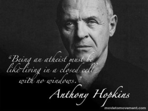 Being an Atheist must be like living in a closed cell,with no window ...