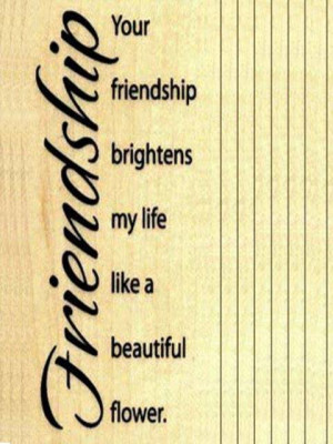 ... Quotes - Your friendship brightens my life like a beautiful flower